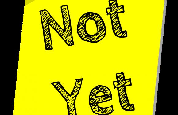 not ~ yet